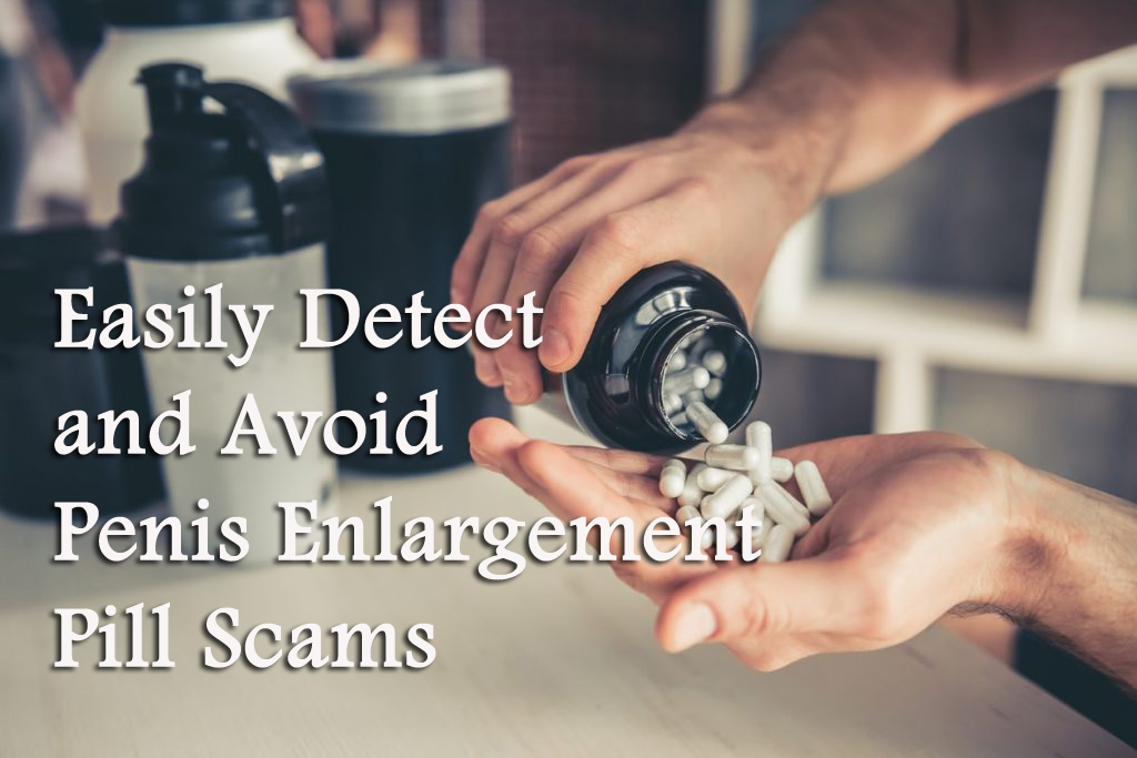 Easily Detect and Avoid Penis Enlargement Pill Scams!