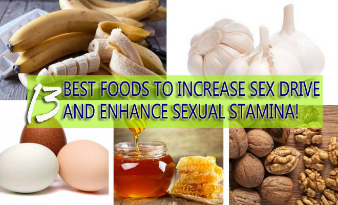 13 Best Foods to Increase Sex Drive And Enhance Sexual Stamina!