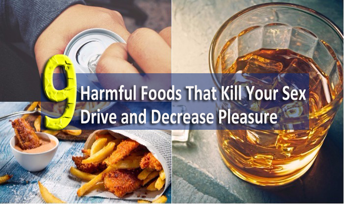9 Harmful Foods That Kill Your Sex Drive and Decrease Pleasure