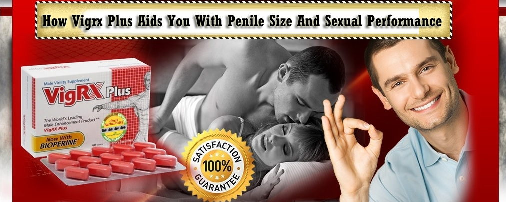 How Vigrx Plus Aids You With Penile Size And Sexual Performance