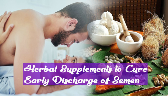 Herbal Supplements to Cure Early Discharge of Semen