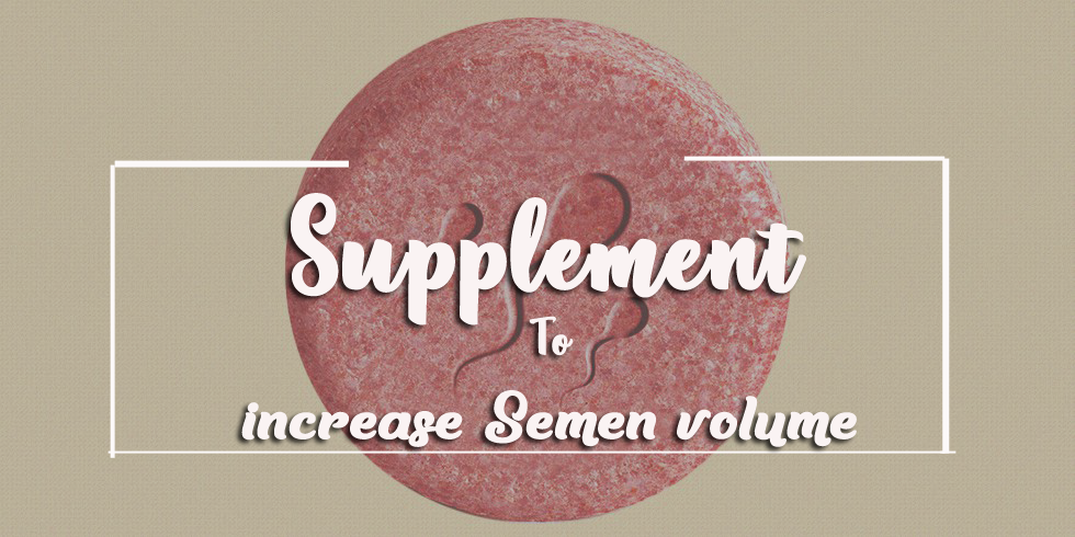 Supplement that actually work to increase Semen volume