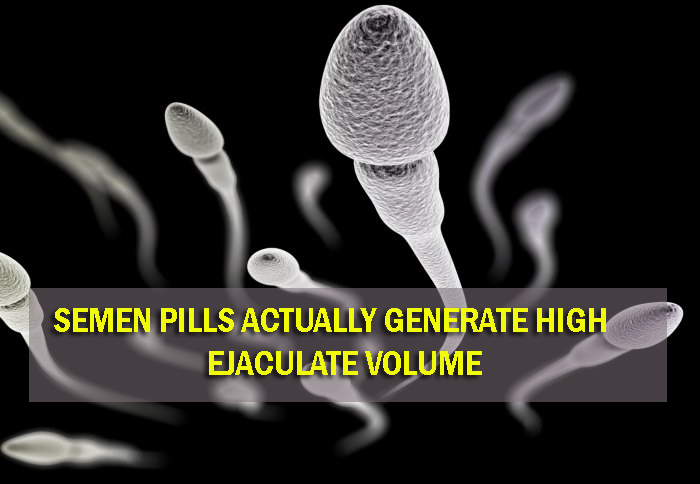Do Semen Pills Actually Do to Generate High Volumes of Ejaculate
