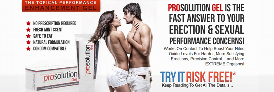 ProSolution Gel Review- Get Thicker, Firmer Erections & Better Sexual Performance