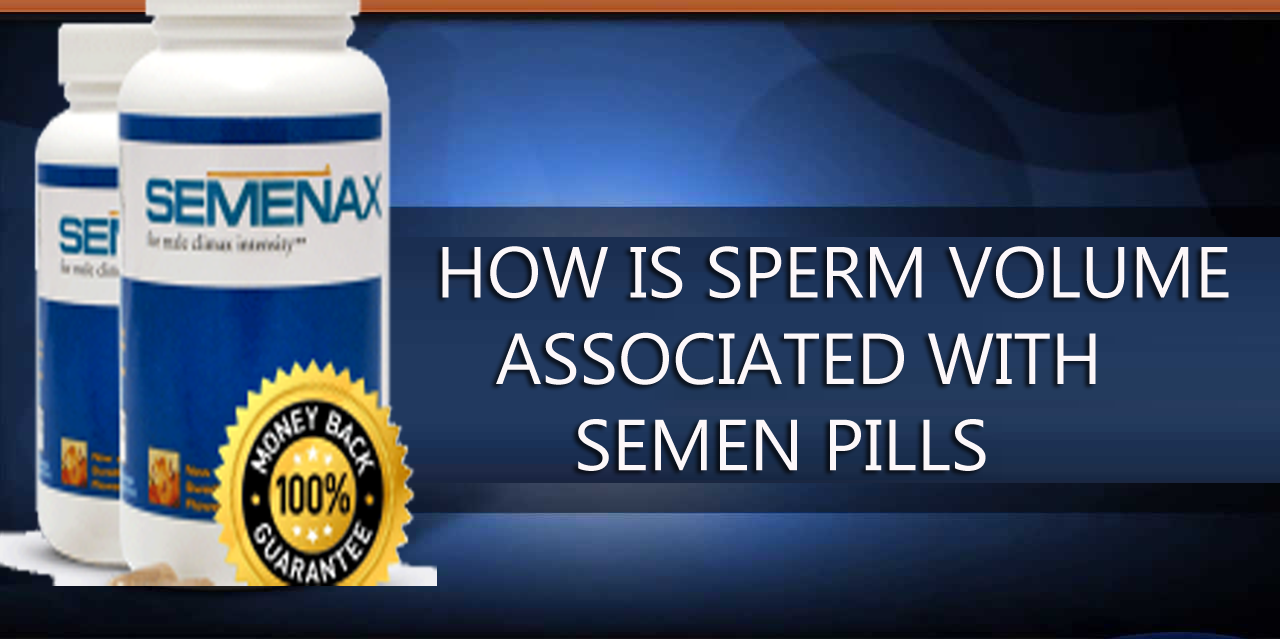 How is Sperm Volume Associated with Semen Pills