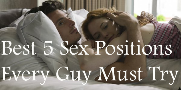 5 Sex Positions Every Guy Must Try