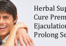 Herbal Supplements to Cure Premature Ejaculation and to Prolong Sex