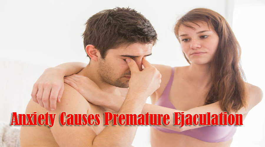 Anxiety Causes Premature Ejaculation