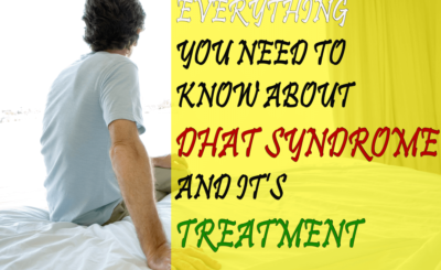 Everything You Need to Know About Dhat Syndrome and Its Treatment
