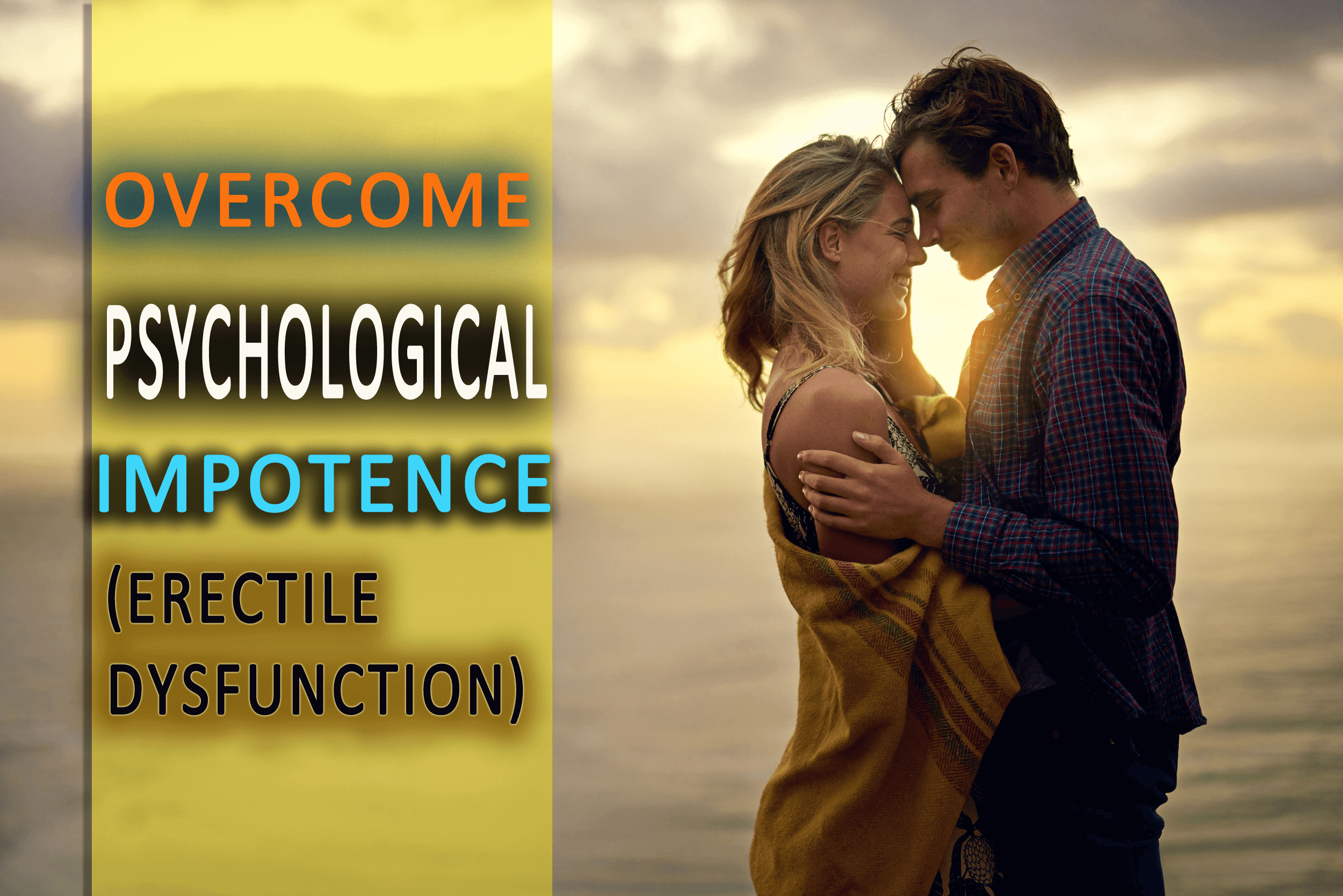 How To Overcome Psychological Impotence (Erectile Dysfunction)