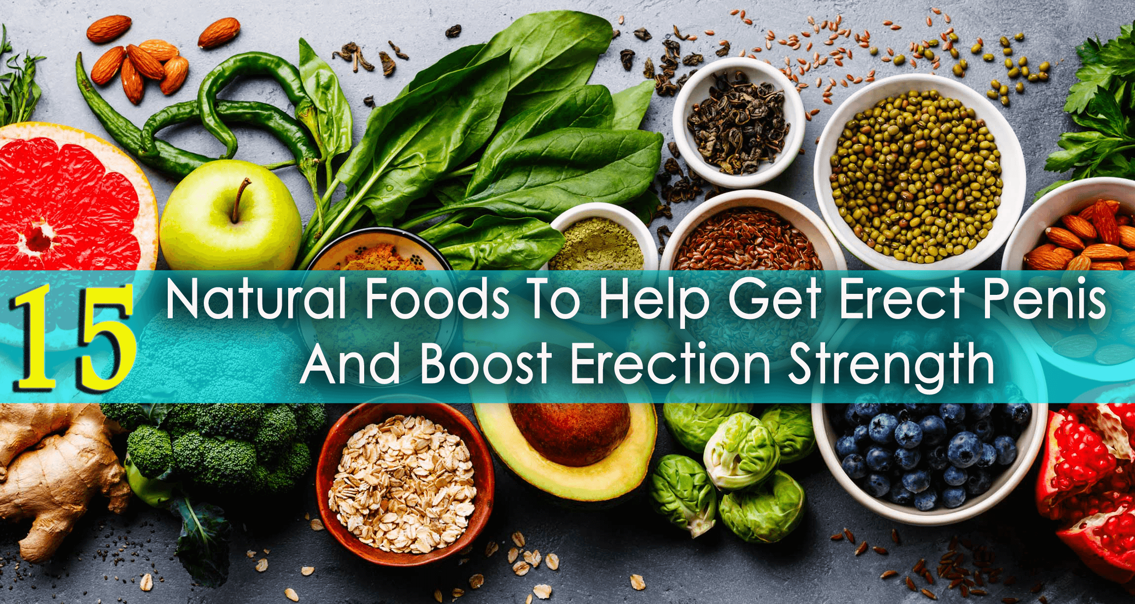 15 Natural Foods To Help Get Erect Penis And Boost Erection Strength