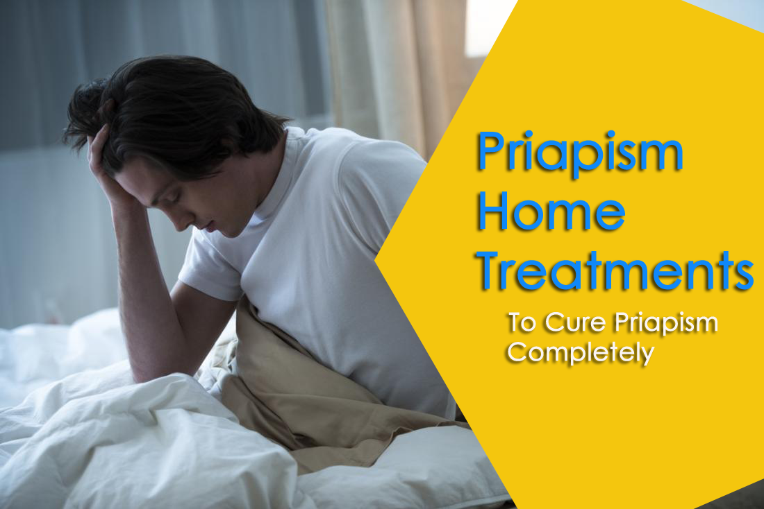 Priapism Home Treatments To Get Rid Of Priapism Completely