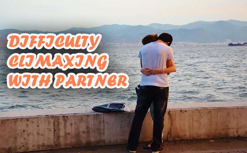 Difficulty Climaxing With Partner- Learn How To Overcome The Condition Effectively