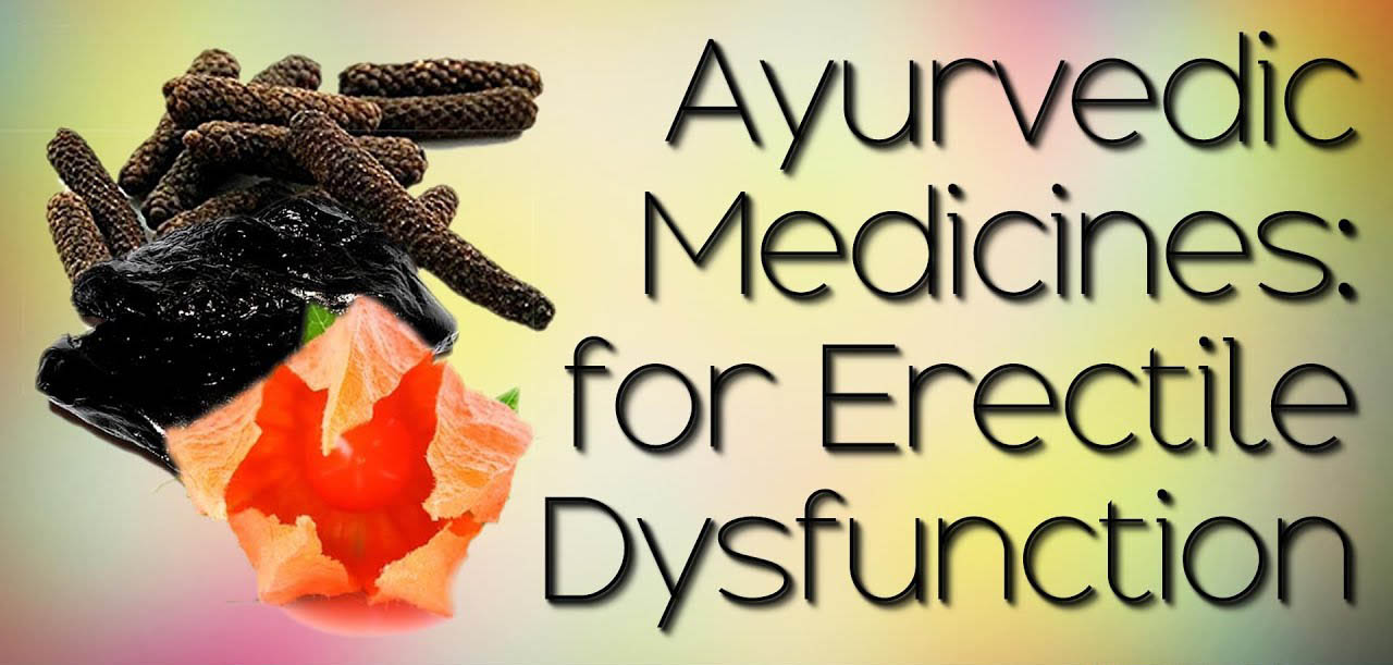 How To Cure Erectile Dysfunction By Ayurveda- Best Herbs, Medicines & Natural Ways To Overcome ED effectively