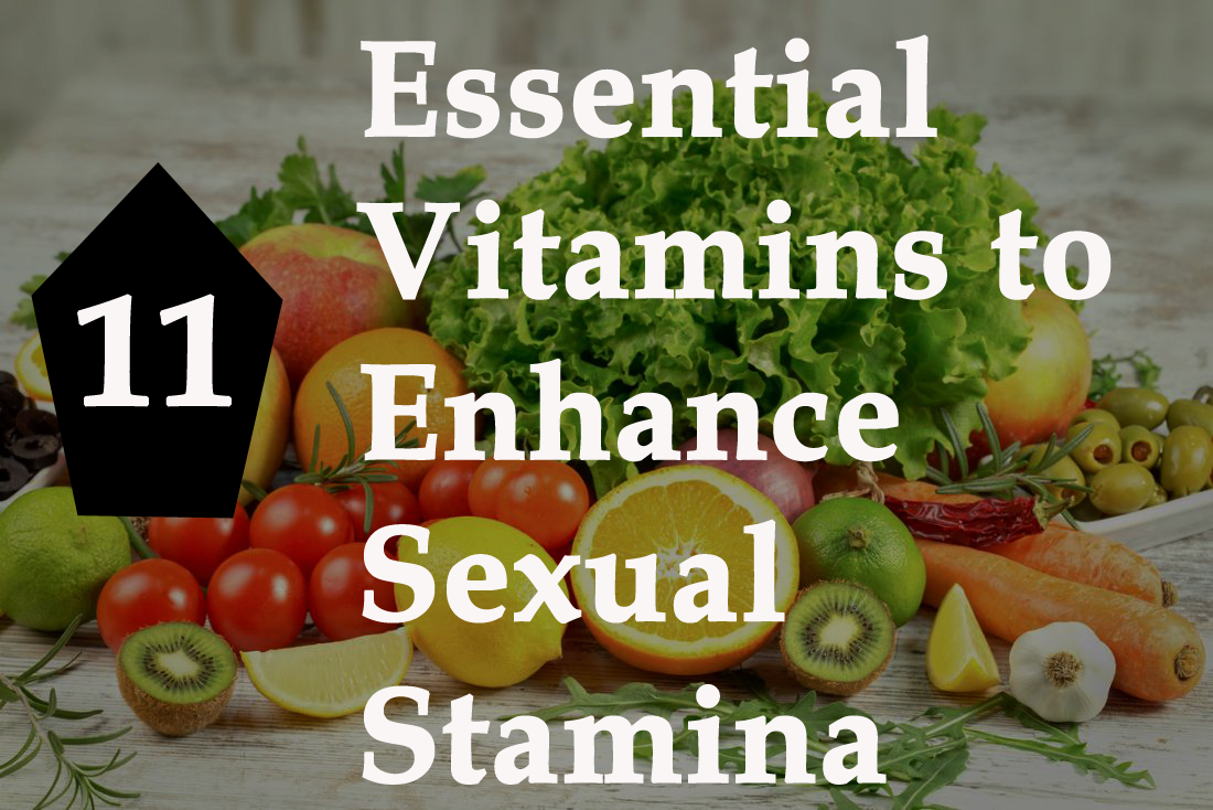 11 Essential Vitamins to Enhance Sexual Stamina