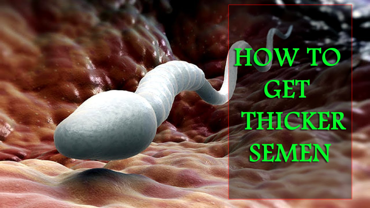 How to get thicker semen