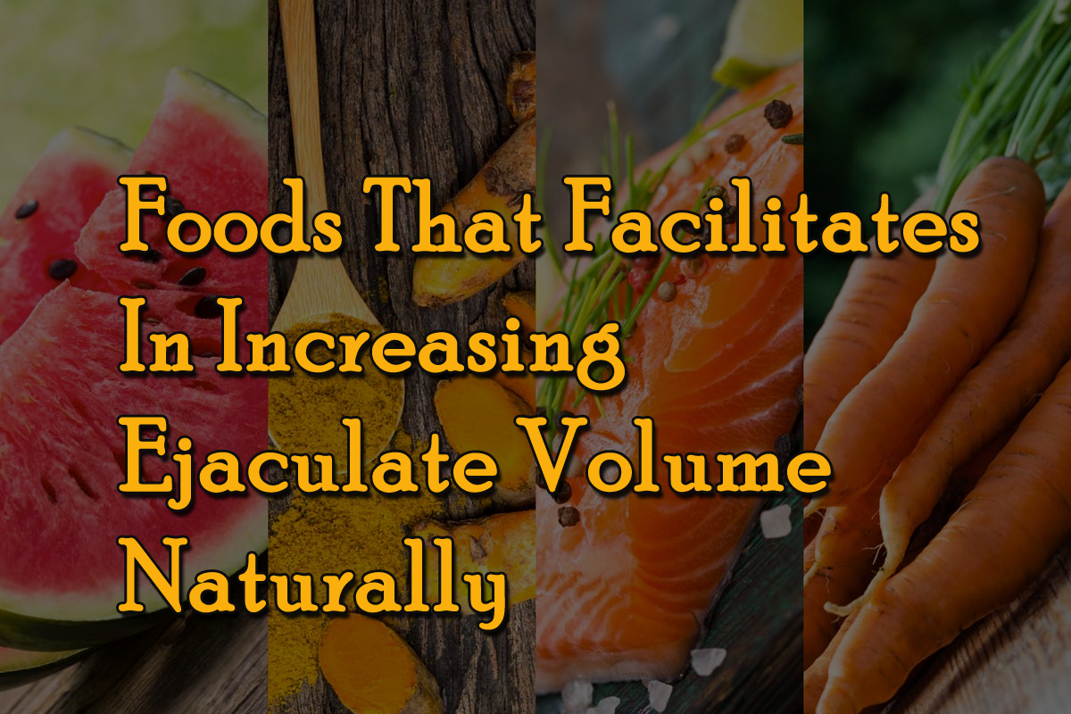 Foods That Facilitates in Increasing Ejaculate Volume Naturally