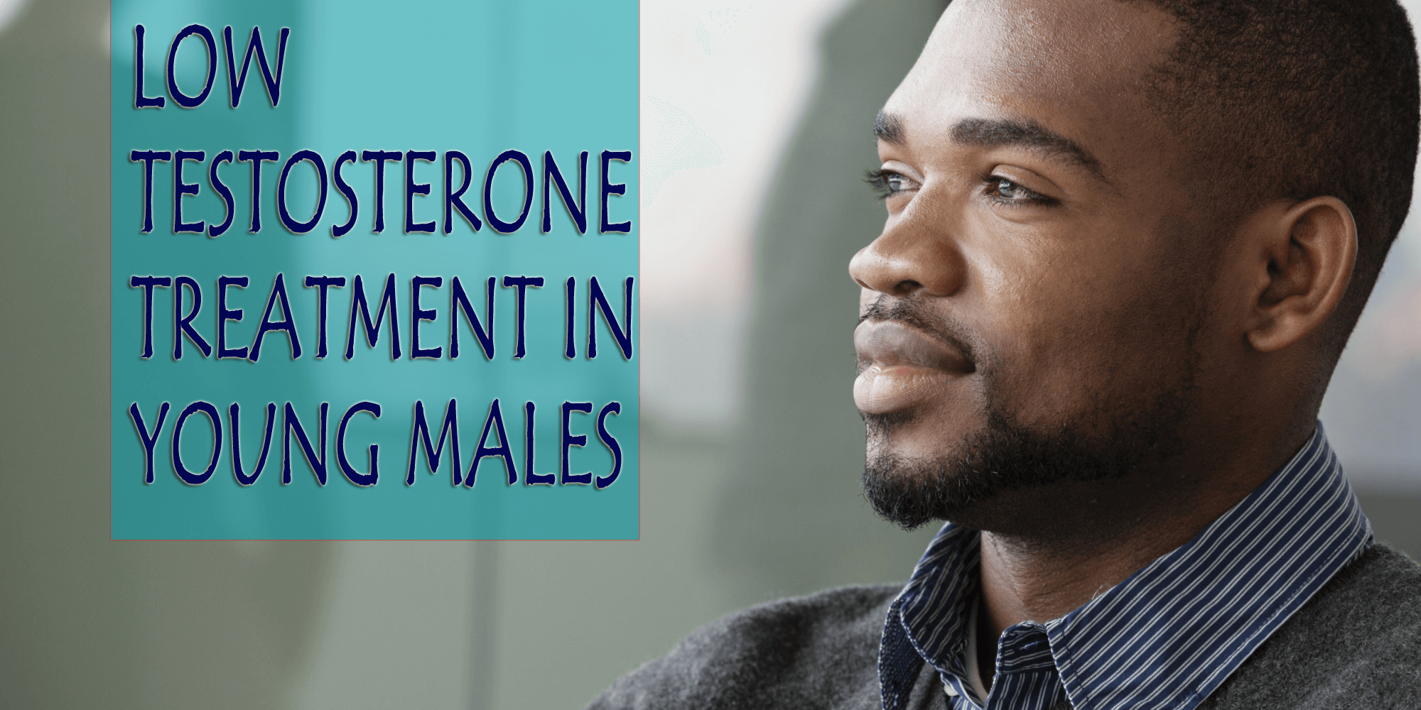 Low Testosterone Treatment in Young Males