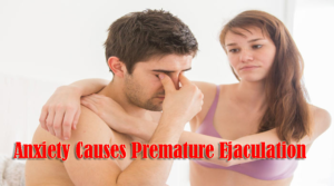 Anxiety Causes Premature Ejaculation- How to treat?