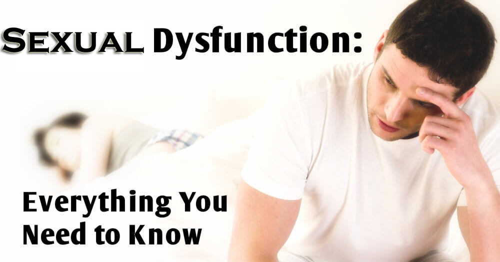 Everything You Need to Know About Sexual Dysfunction to Improve Sex Life
