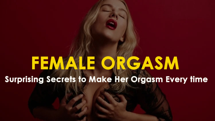 Female Orgasm- Surprising Secrets to Make Her Orgasm Every time
