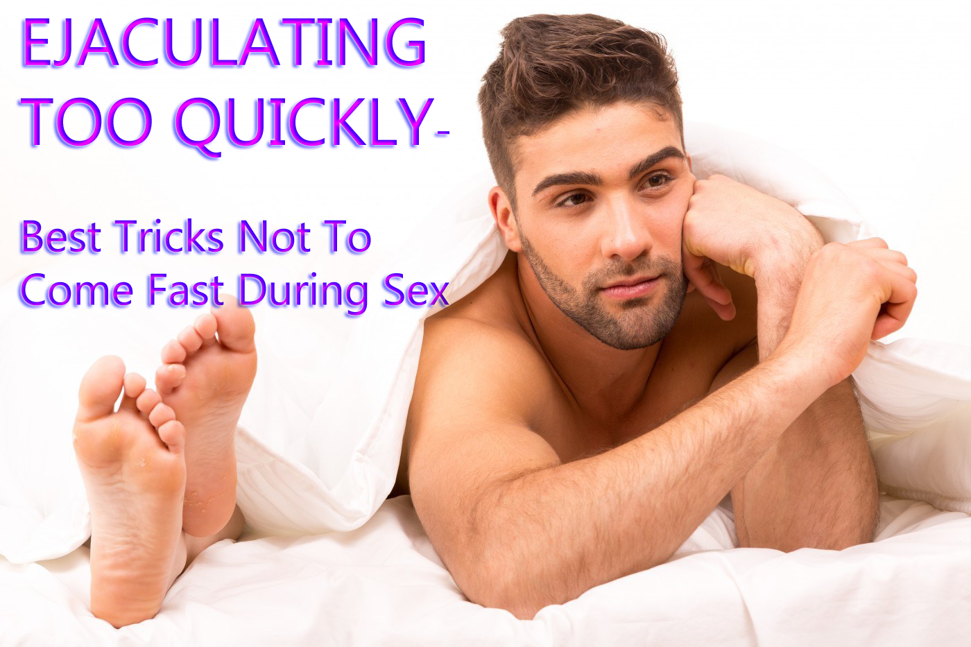 Ejaculating Too Quickly? Best Tricks Not To Come Fast During Sex