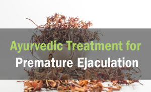 Best Ayurvedic Remedies to Overcome Premature Ejaculation