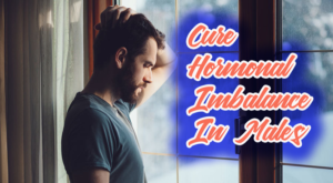 Effective Ways To Cure Hormonal Imbalance In Males Naturally