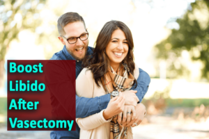 Boost Libido After Vasectomy- Complete Overview About Sexual Benefits After Vasectomy