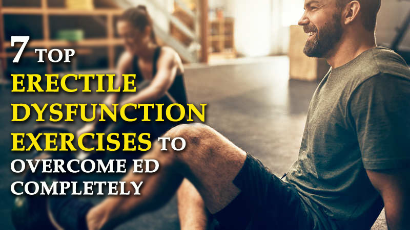 Erectile Dysfunction Exercises To Overcome ED