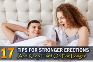 17 Tips For Stronger Erections And Keep Hard On For Longer