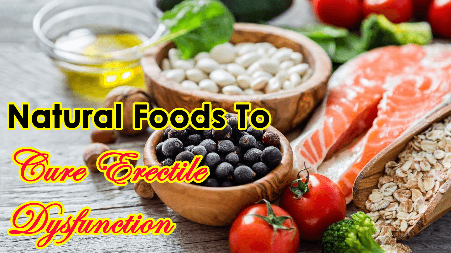 12 Natural Foods To Cure Erectile Dysfunction And Achieve Long Lasting Erection