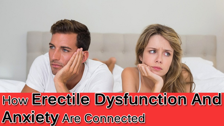How Erectile Dysfunction And Anxiety Are Connected? [A Complete Guide]