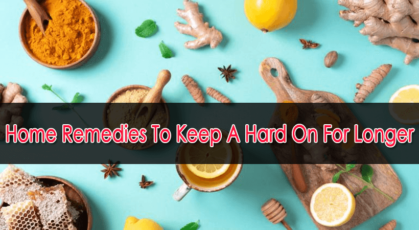 Home Remedies To Keep A Hard On For Longer